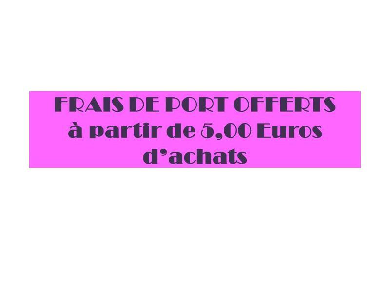 Les Frais de port sont gratuits à partir de 5,00 Euros d'achat pour la France Métropolitaine
