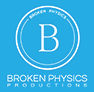 BROKEN PHYSICS PRODUCTIONS