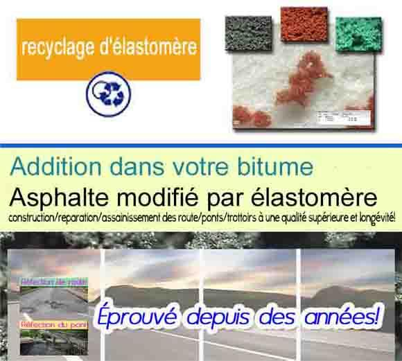 ■recyclage d'élastomère ■asphalte modifié par élastomère - addition dans votre bitume: asphalte modifié par élastomère