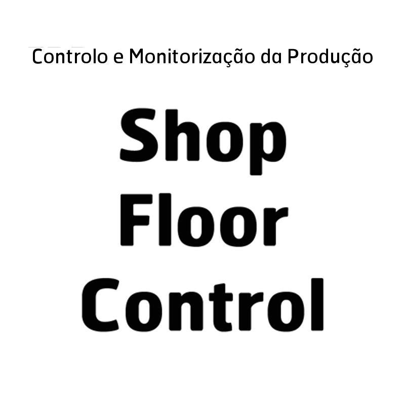 SHOP FLOOR CONTROL - Solução de Controlo e Monitorização da Produção Industrial