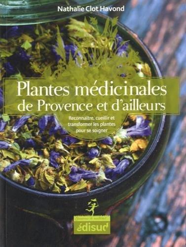 Plantes medicinales de provence et d'ailleurs - Phytothérapie - librairie