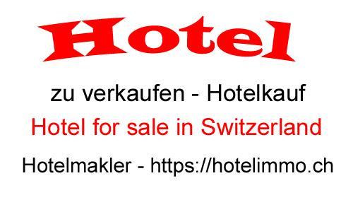 Hotelmakler Schweiz - Hotel for sale - Hotelimmobilien kaufen und verkaufen