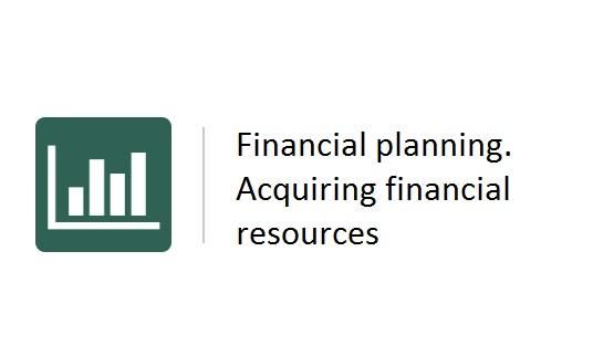 Financial planning. Acquiring financial resources -