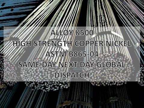K500 - Alloy K500, round bar, copper nickel alloy, same day next day global dispatch