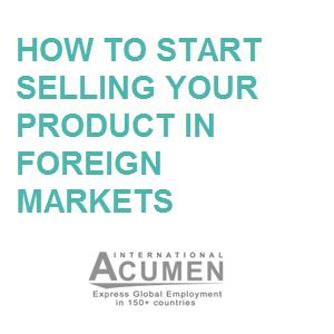 How to start selling your product  - in foreign markets by engaging foreign global sales force