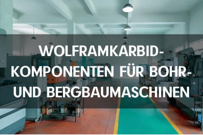 WOLFRAMKARBID-KOMPONENTEN FÜR BOHR- UND BERGBAUMASCHINEN