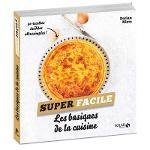 Livre Recettes: Super Facile - Les Basiques De La Cuisine