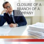 Closure of a branch of a company