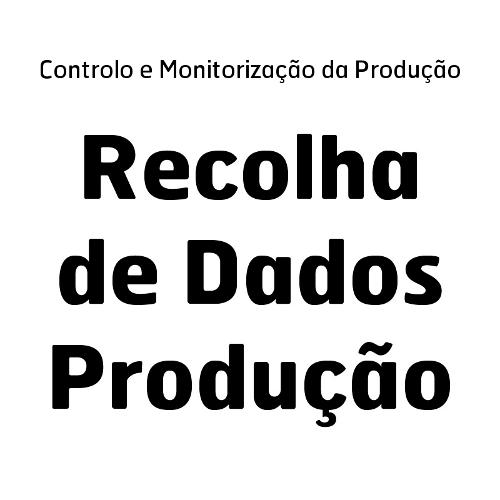 RECOLHA DE DADOS DE PRODUÇÃO