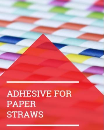 Adhesive For Paper Straws